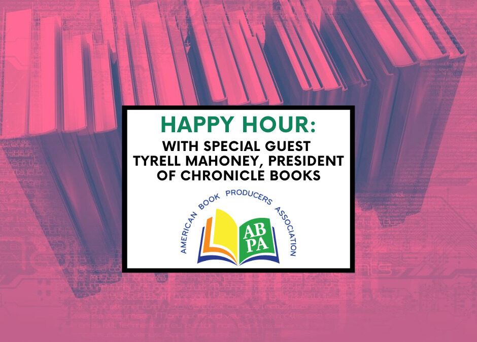ABPA Happy Hour (Members Only): Special Guest Tyrell Mahoney, Chronicle Books