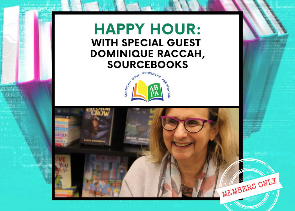 ABPA Happy Hour (Members Only): Special Guests Special Guest Dominique Raccah, Sourcebooks